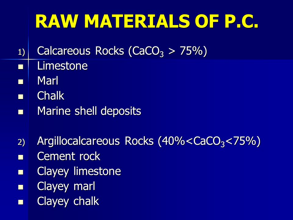 RAW MATERIALS OF P.C. Calcareous Rocks (CaCO3 > 75%) Limestone Marl