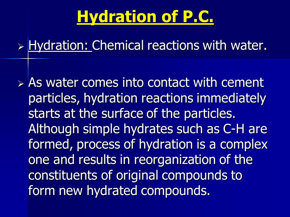 Hydration of P.C. Hydration: Chemical reactions with water.