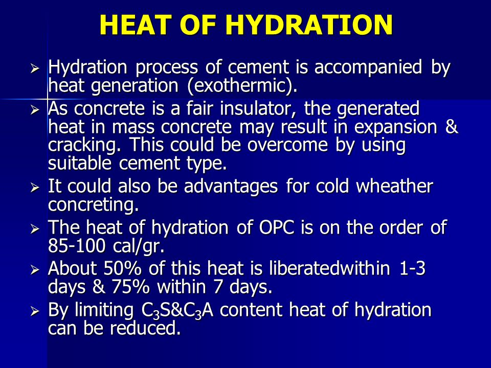 HEAT OF HYDRATION Hydration process of cement is accompanied by heat generation (exothermic).