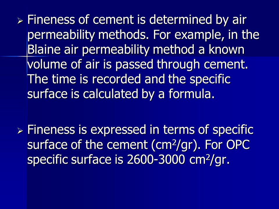 Fineness of cement is determined by air permeability methods