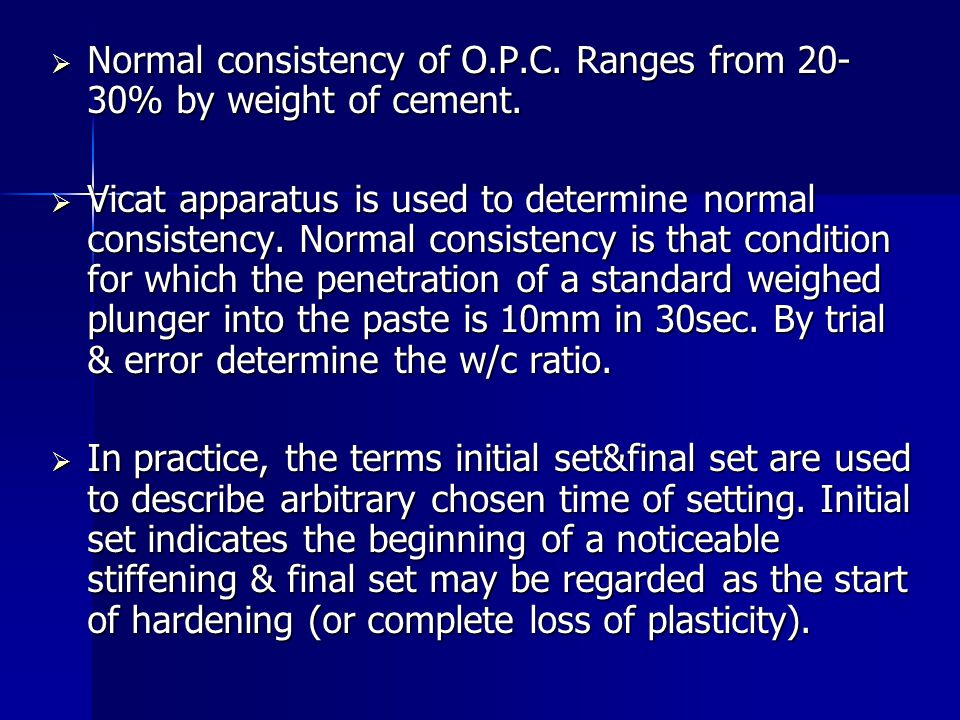 Normal consistency of O.P.C. Ranges from 20-30% by weight of cement.