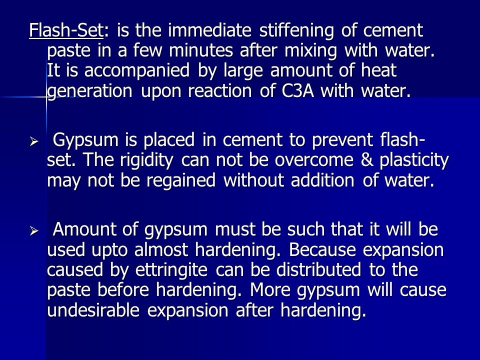 Flash-Set: is the immediate stiffening of cement paste in a few minutes after mixing with water. It is accompanied by large amount of heat generation upon reaction of C3A with water.