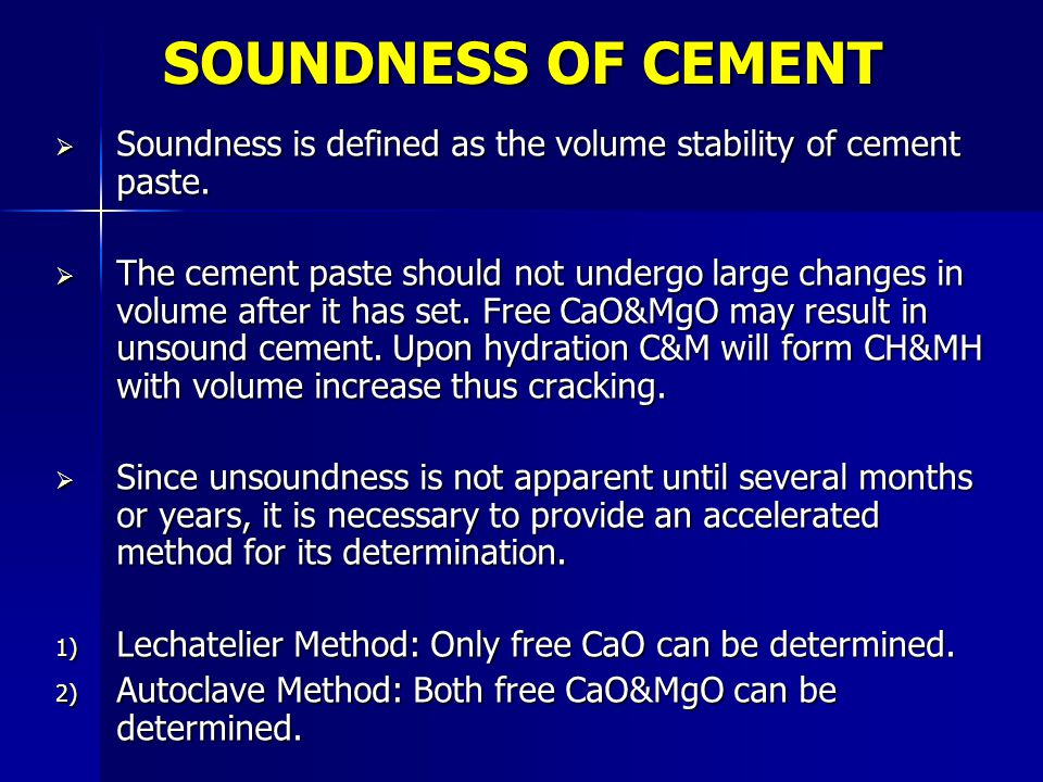 SOUNDNESS OF CEMENT Soundness is defined as the volume stability of cement paste.