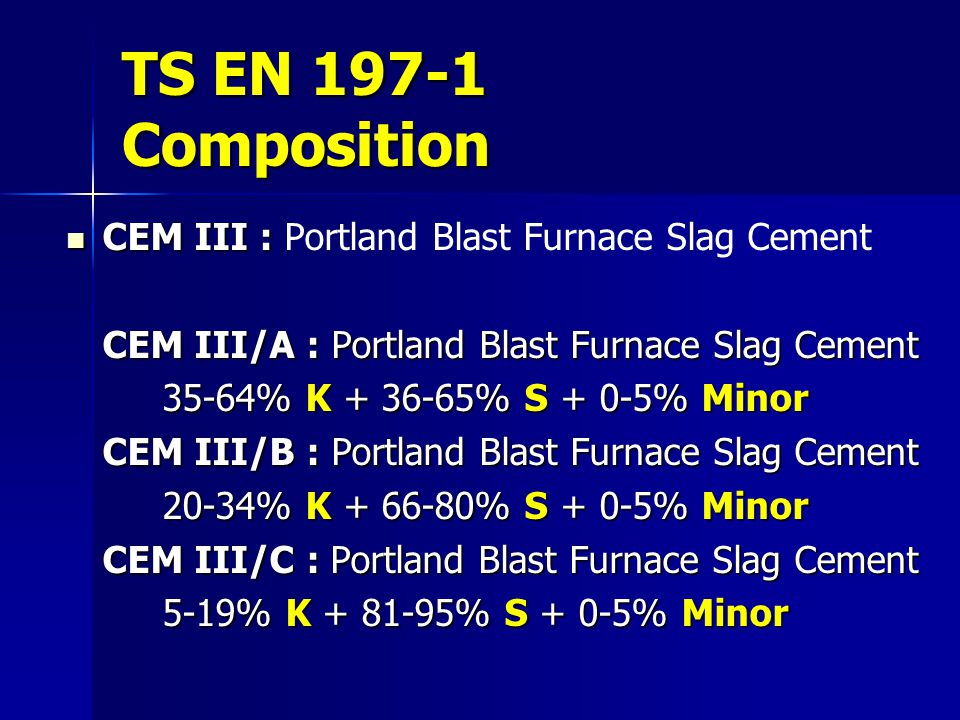 TS EN 197-1 Composition CEM III : Portland Blast Furnace Slag Cement