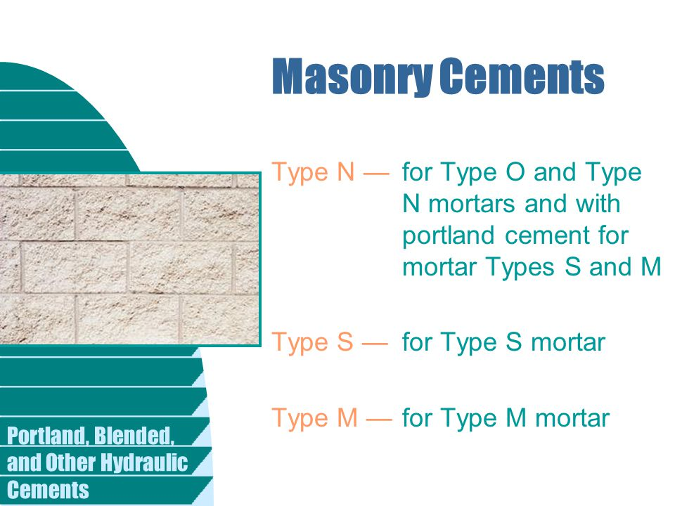 Masonry Cements Type N — for Type O and Type N mortars and with portland cement for mortar Types S and M.