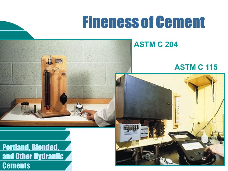 Fineness of Cement ASTM C 204 ASTM C 115