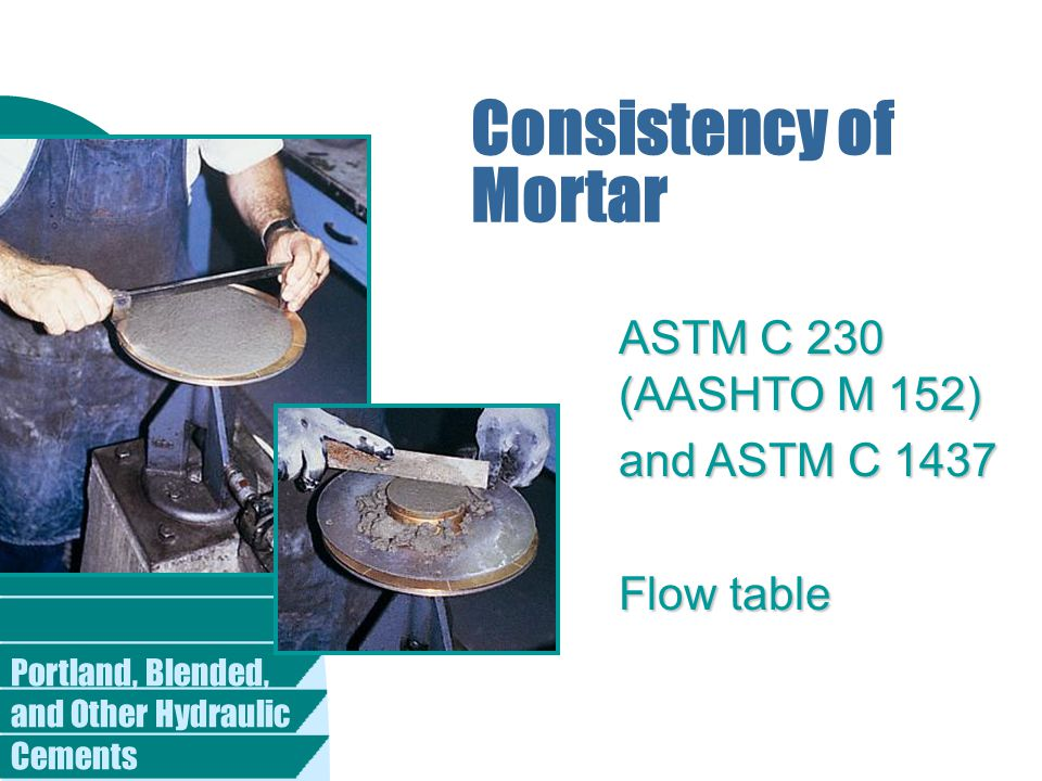 Consistency of Mortar ASTM C 230 (AASHTO M 152) and ASTM C 1437