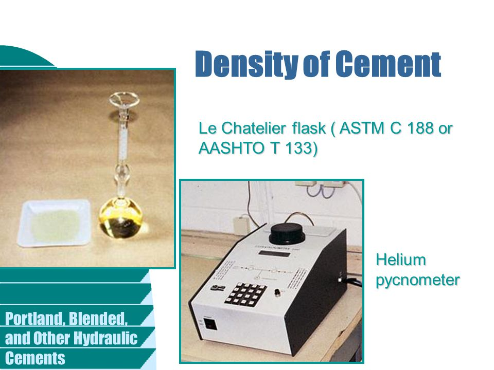 Density of Cement Le Chatelier flask ( ASTM C 188 or AASHTO T 133)