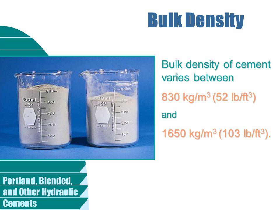 Bulk Density Bulk density of cement varies between