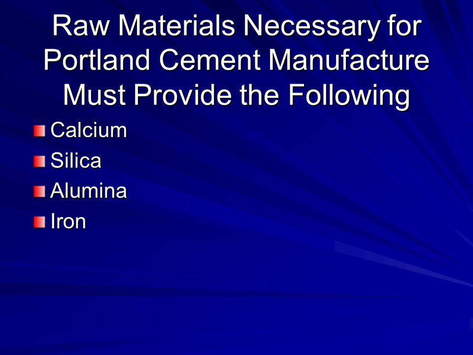 Raw Materials Necessary for Portland Cement Manufacture Must Provide the Following
