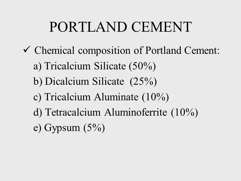 PORTLAND CEMENT Chemical composition of Portland Cement: