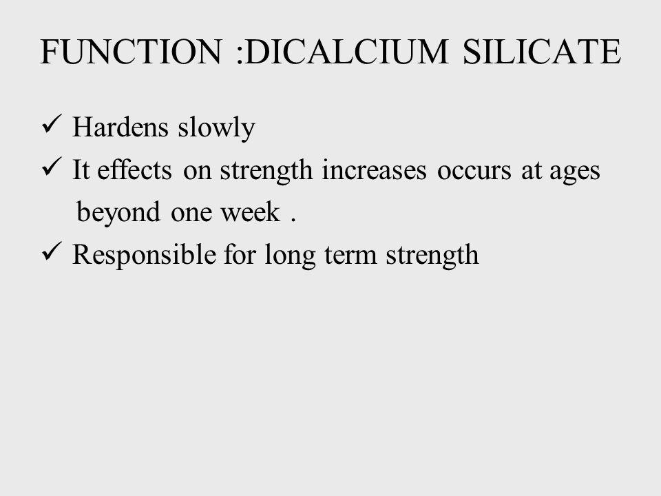 FUNCTION :DICALCIUM SILICATE