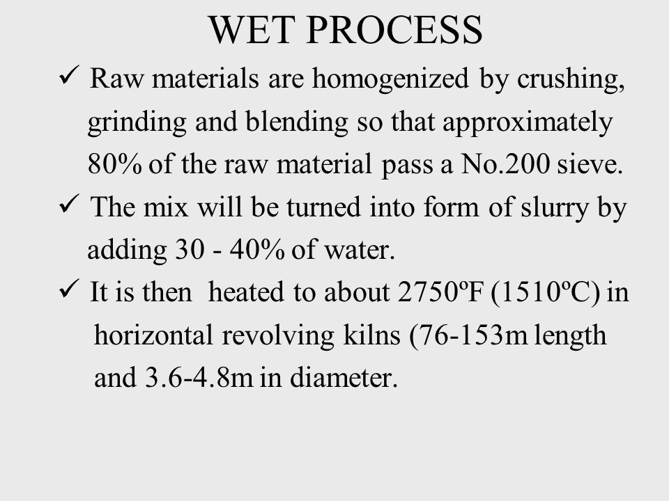 WET PROCESS Raw materials are homogenized by crushing,