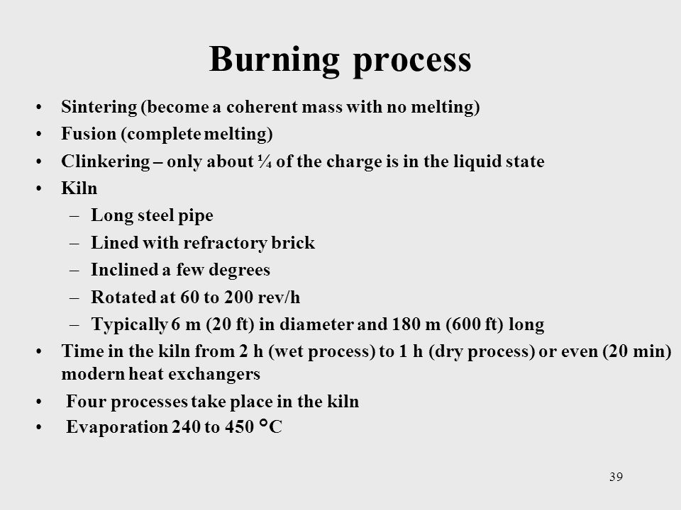 Burning process Sintering (become a coherent mass with no melting)