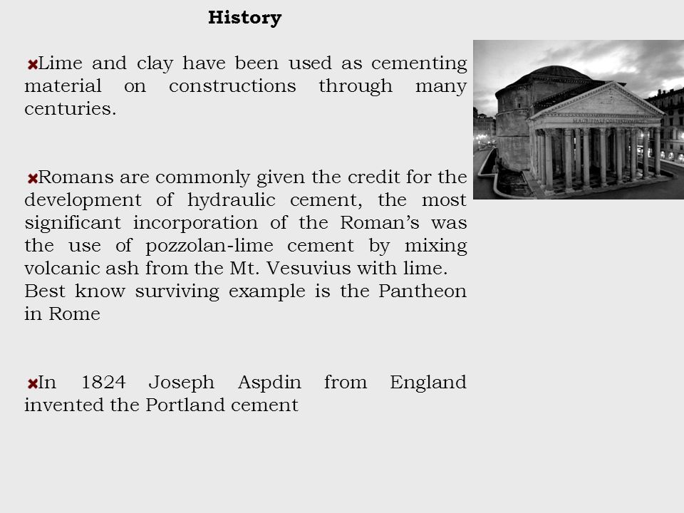 History Lime and clay have been used as cementing material on constructions through many centuries.