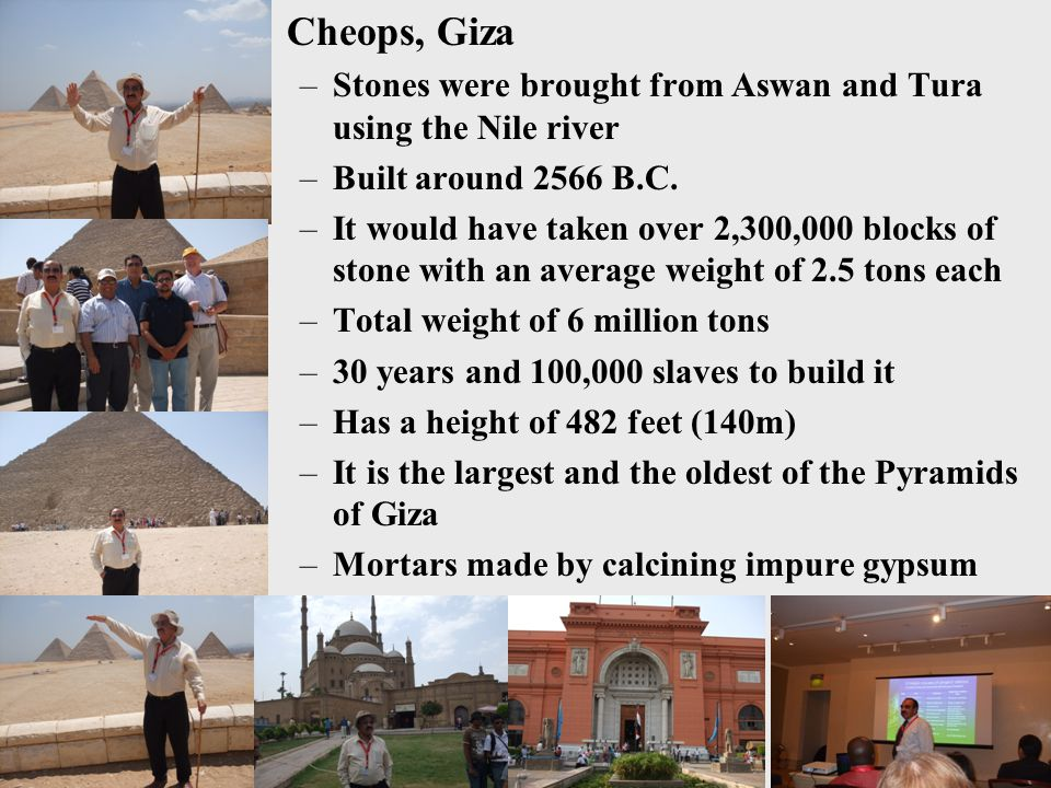 Cheops, Giza Stones were brought from Aswan and Tura using the Nile river. Built around 2566 B.C.