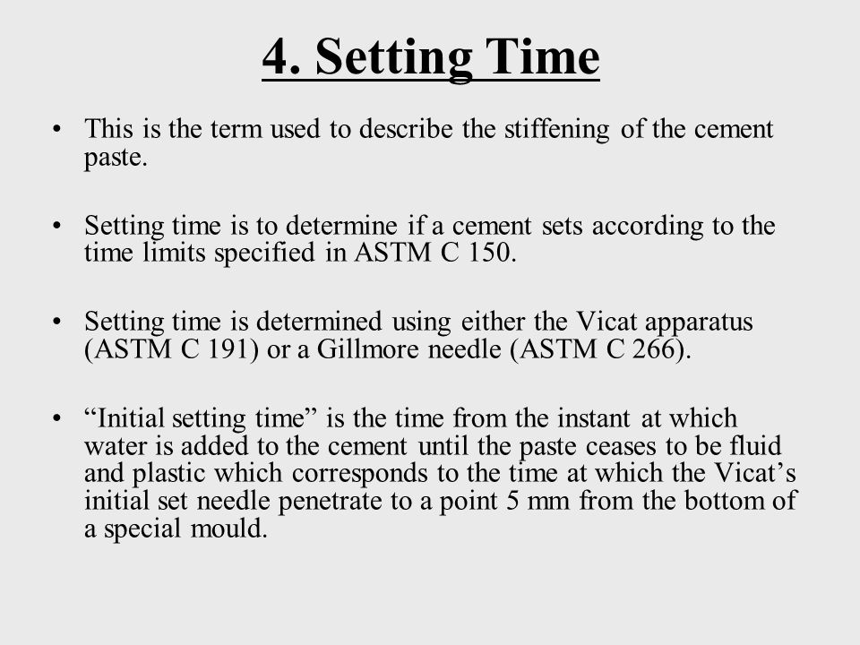 4. Setting Time This is the term used to describe the stiffening of the cement paste.