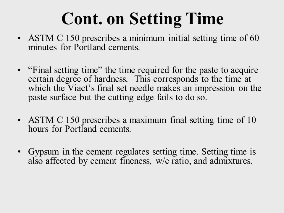 Cont. on Setting Time ASTM C 150 prescribes a minimum initial setting time of 60 minutes for Portland cements.