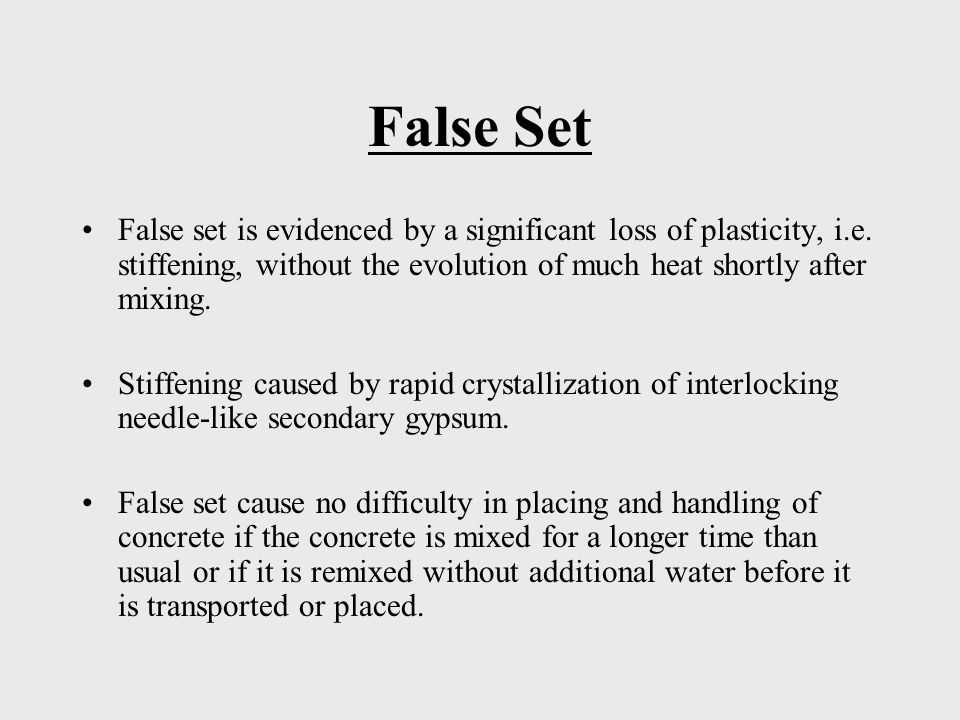 False Set False set is evidenced by a significant loss of plasticity, i.e. stiffening, without the evolution of much heat shortly after mixing.