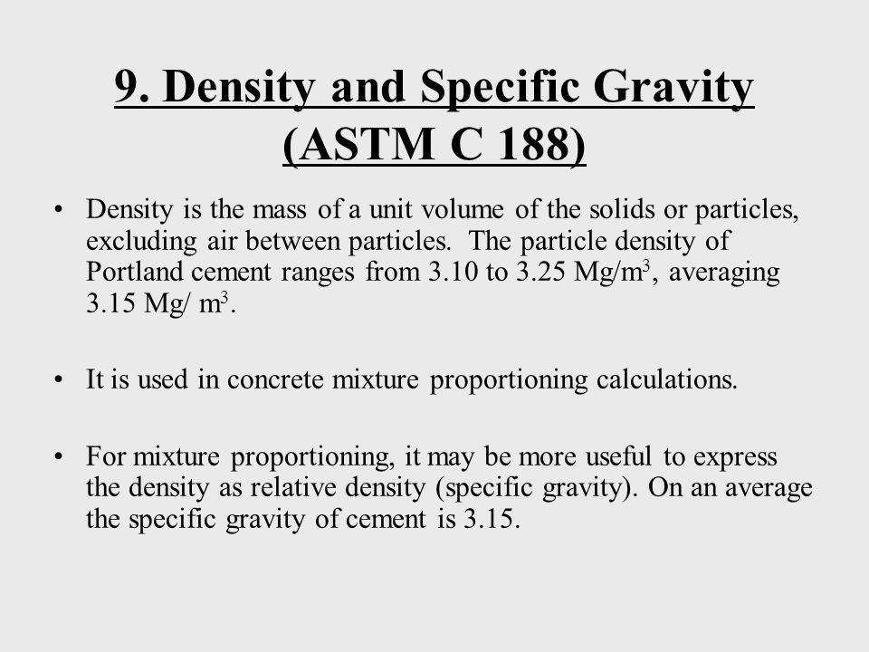 9. Density and Specific Gravity (ASTM C 188)