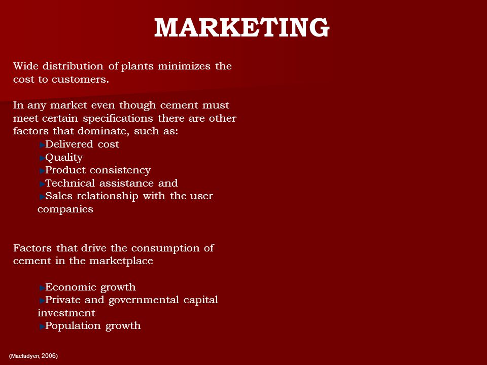 MARKETING Wide distribution of plants minimizes the cost to customers.