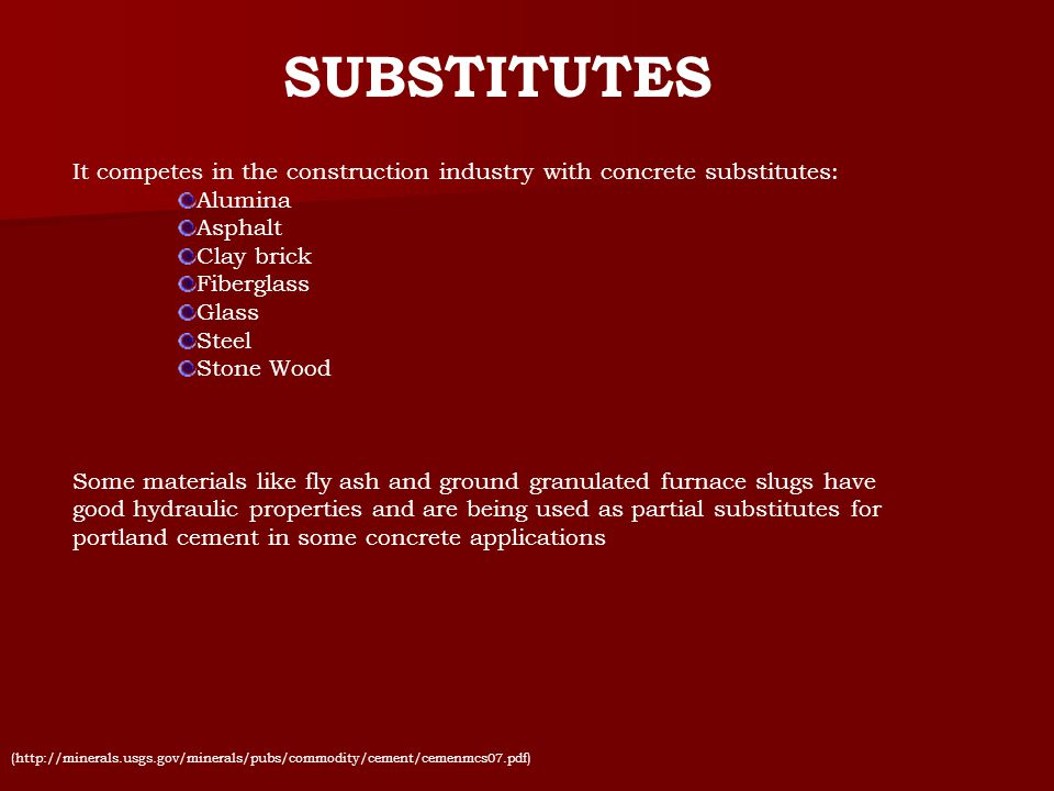 SUBSTITUTES It competes in the construction industry with concrete substitutes: Alumina. Asphalt.