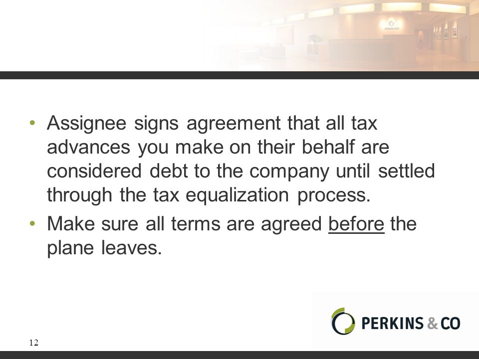 Assignee signs agreement that all tax advances you make on their behalf are considered debt to the company until settled through the tax equalization process.