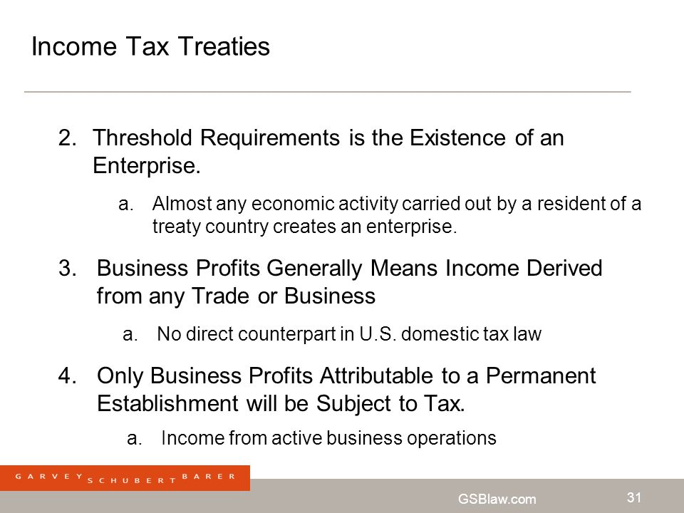 Income Tax Treaties Threshold Requirements is the Existence of an Enterprise.