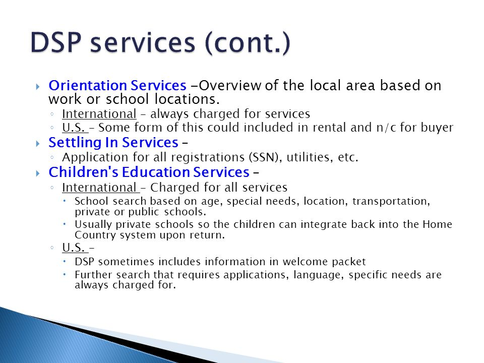 DSP services (cont.) Orientation Services -Overview of the local area based on work or school locations.