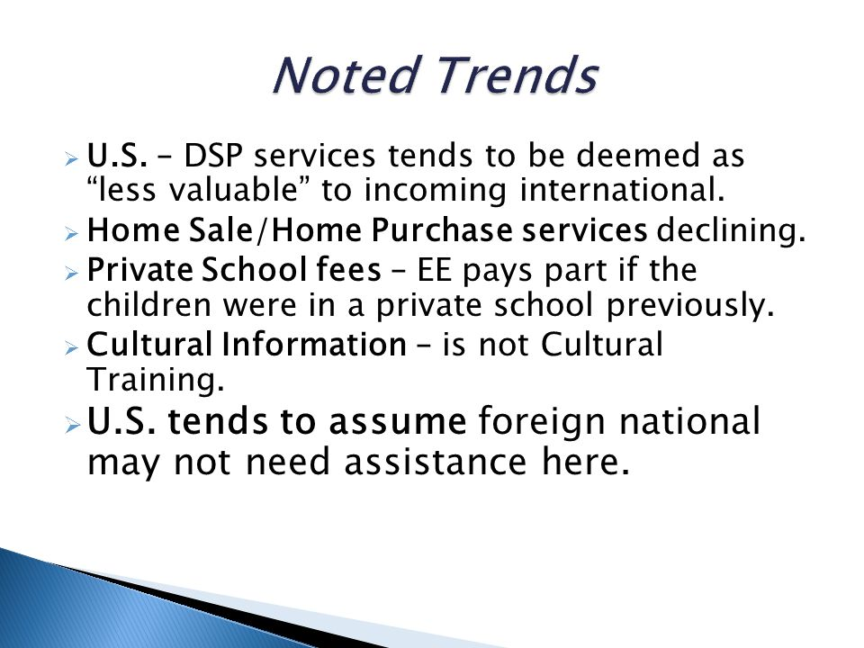 Noted Trends U.S. – DSP services tends to be deemed as less valuable to incoming international. Home Sale/Home Purchase services declining.