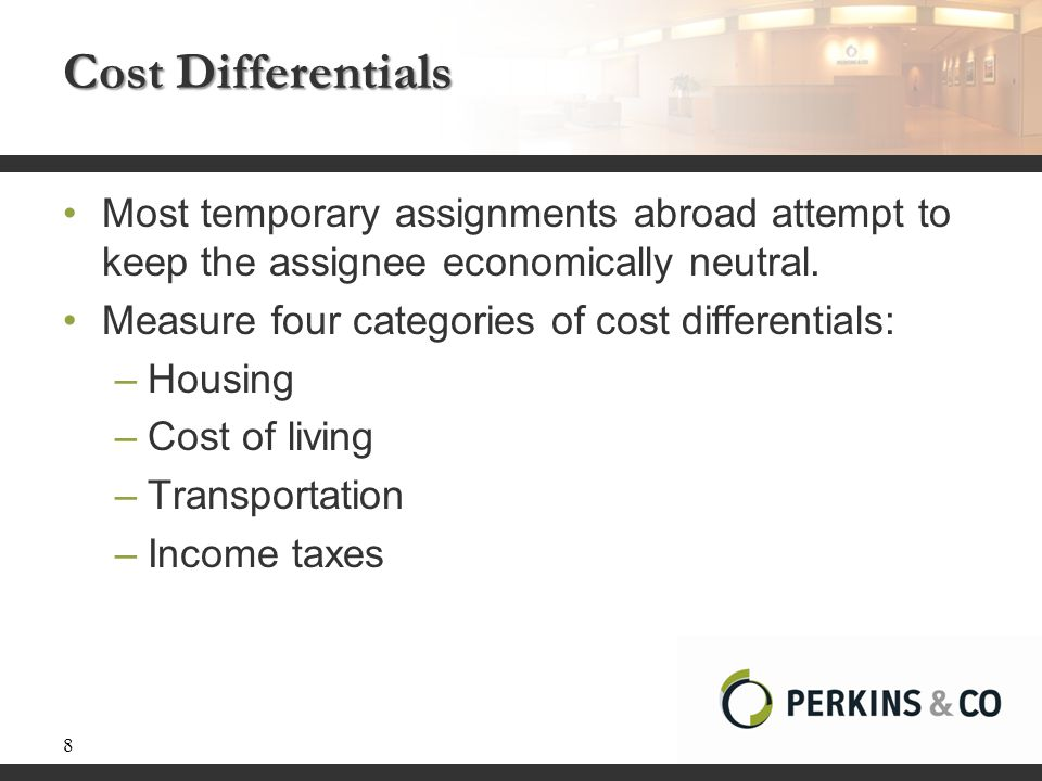 Cost Differentials Most temporary assignments abroad attempt to keep the assignee economically neutral.