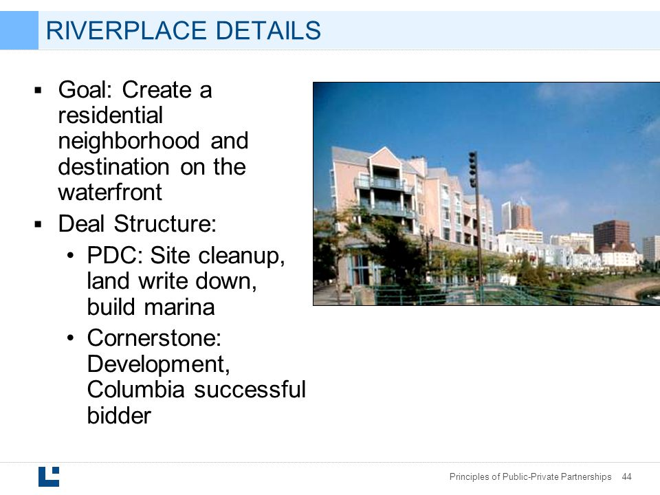 RIVERPLACE DETAILS Goal: Create a residential neighborhood and destination on the waterfront. Deal Structure: