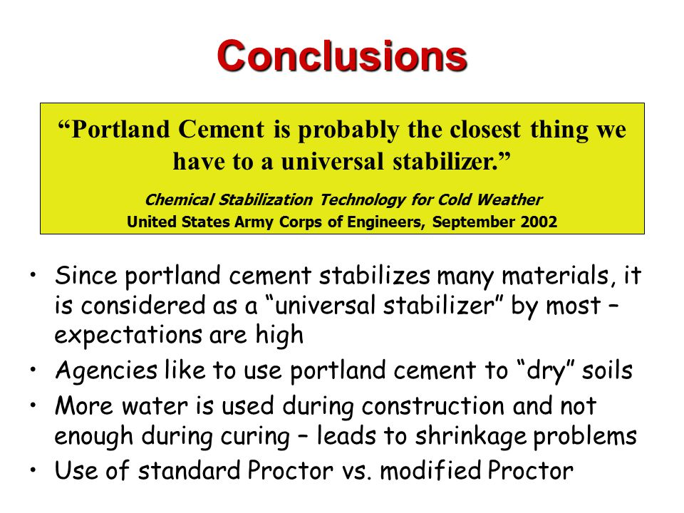 Conclusions Portland Cement is probably the closest thing we have to a universal stabilizer. Chemical Stabilization Technology for Cold Weather.