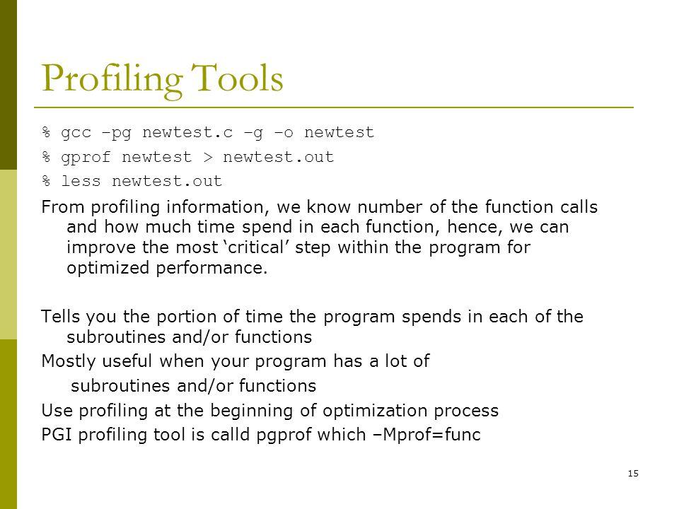 Profiling Tools % gcc –pg newtest.c –g –o newtest