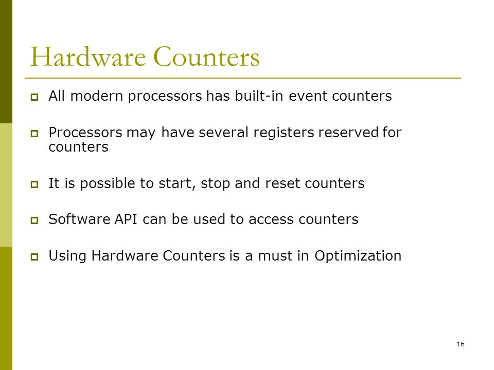 Hardware Counters All modern processors has built-in event counters