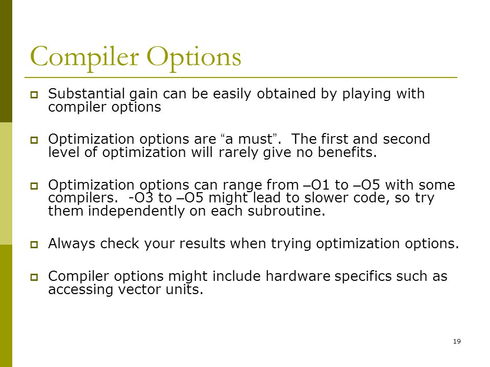 Compiler Options Substantial gain can be easily obtained by playing with compiler options.