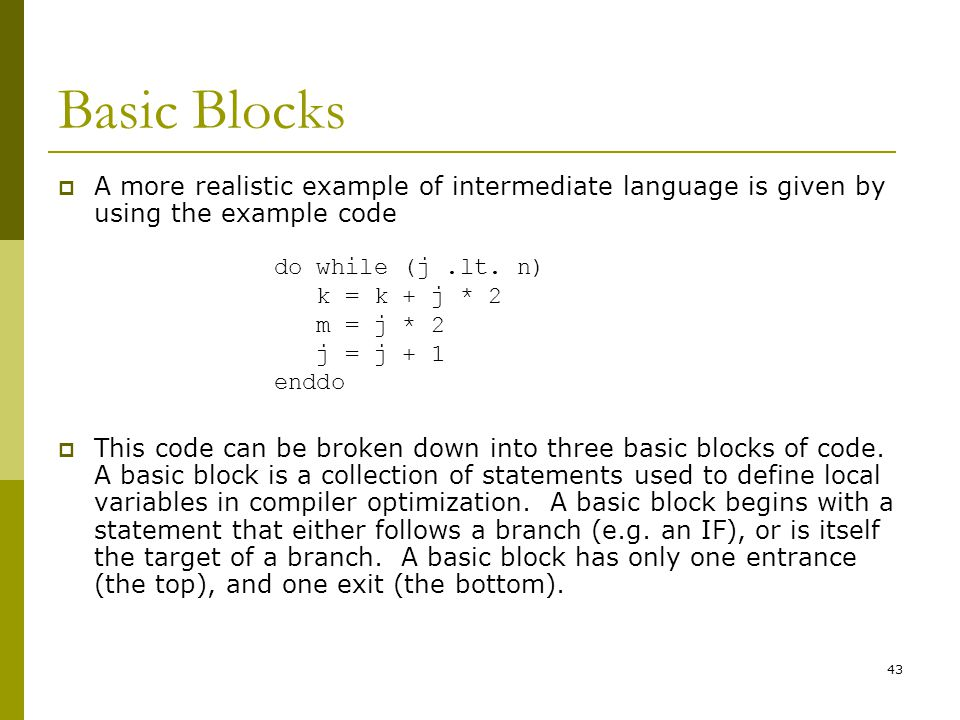 Basic Blocks A more realistic example of intermediate language is given by using the example code.
