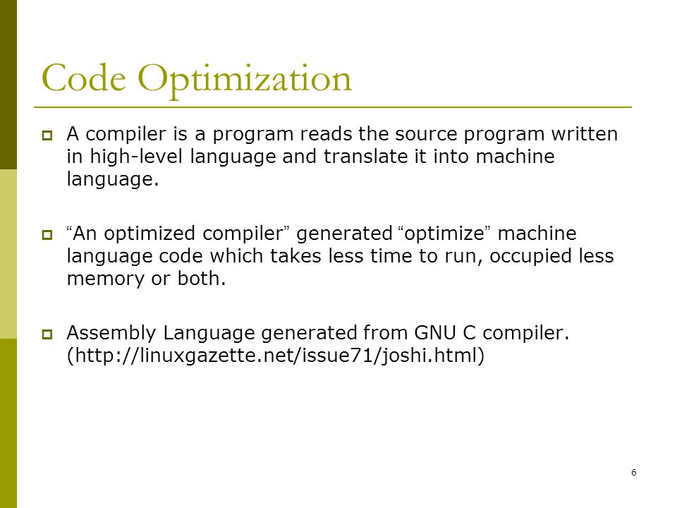 Code Optimization A compiler is a program reads the source program written in high-level language and translate it into machine language.