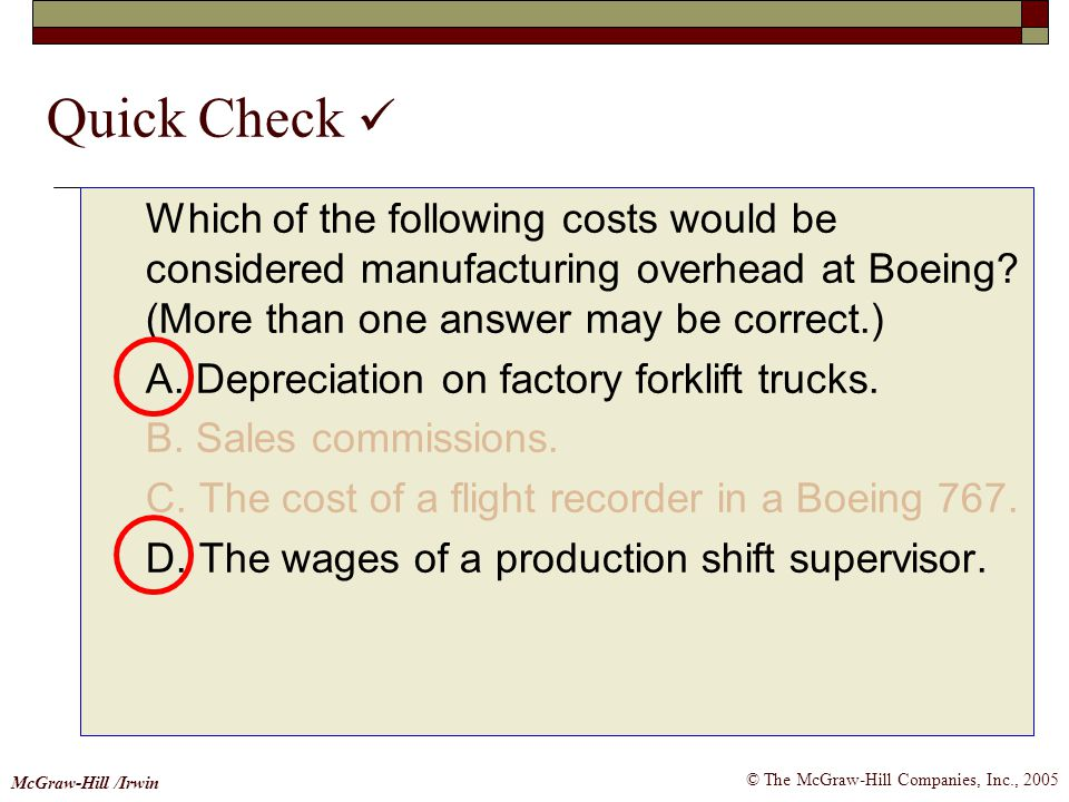 Quick Check  Which of the following costs would be considered manufacturing overhead at Boeing (More than one answer may be correct.)