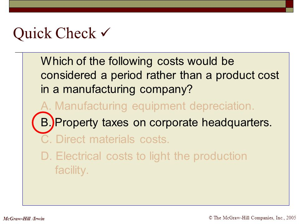 Quick Check  Which of the following costs would be considered a period rather than a product cost in a manufacturing company