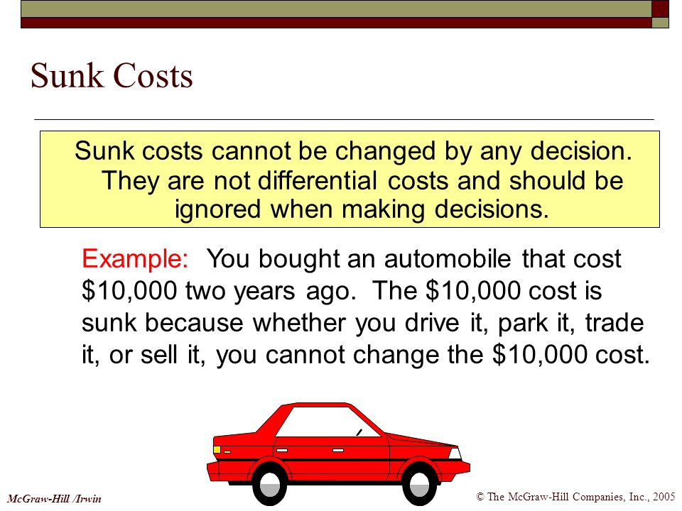 Sunk Costs Sunk costs cannot be changed by any decision. They are not differential costs and should be ignored when making decisions.