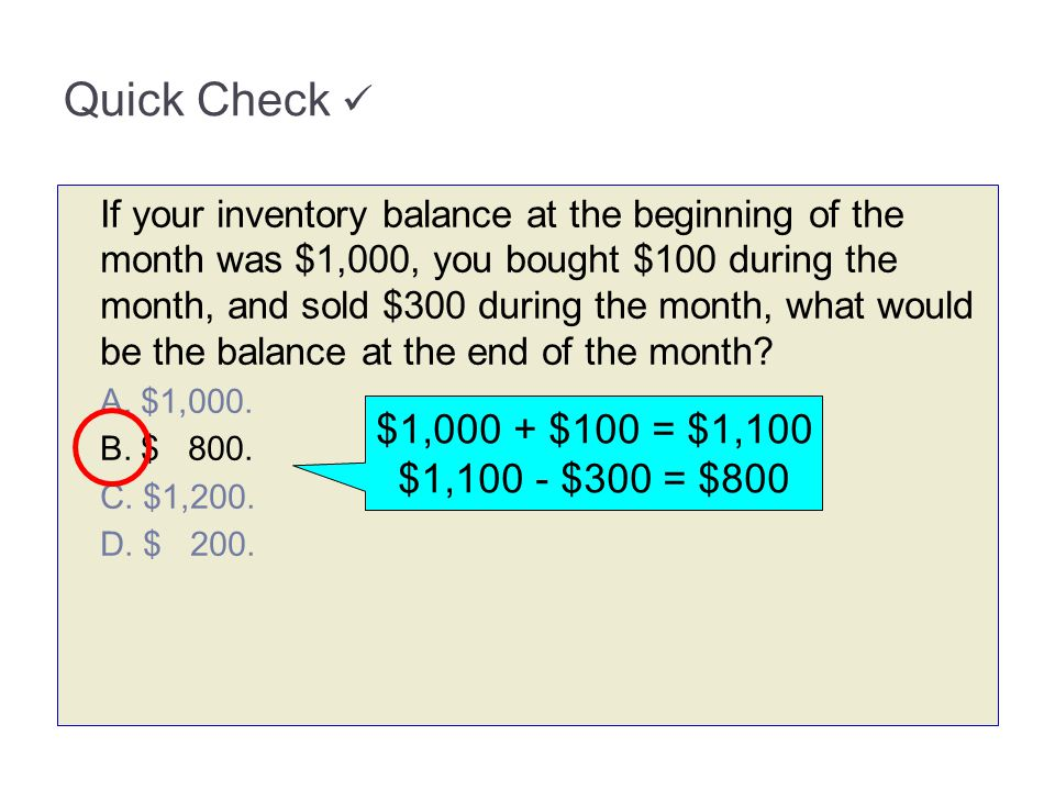 Quick Check  $1,000 + $100 = $1,100 $1,100 - $300 = $800
