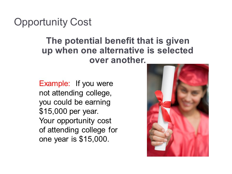 3-58 Opportunity Cost. The potential benefit that is given up when one alternative is selected over another.