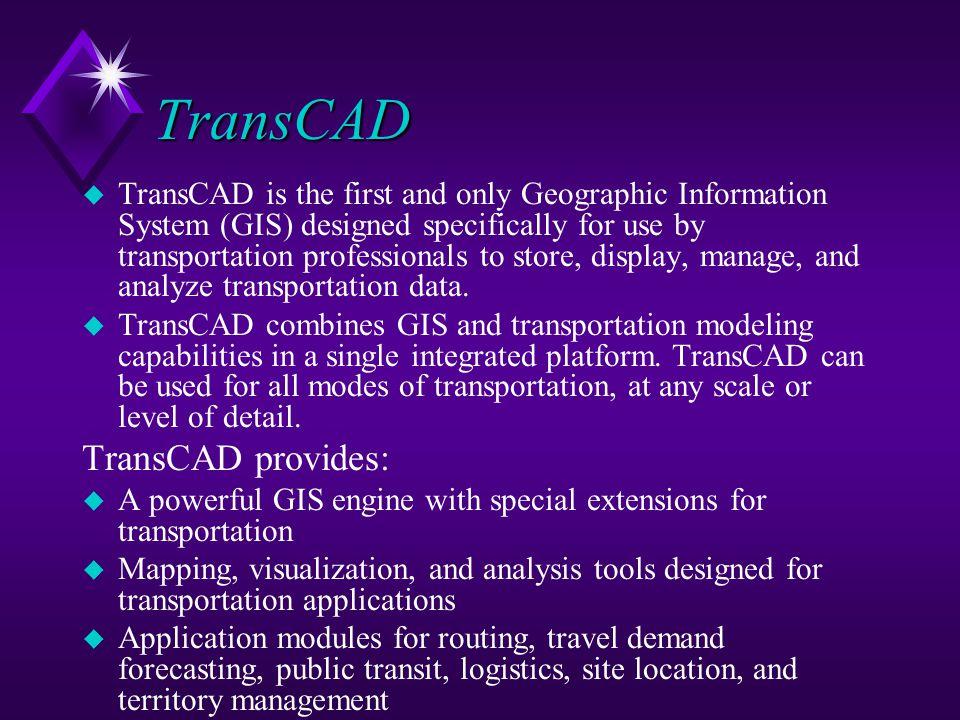 TransCAD TransCAD provides: