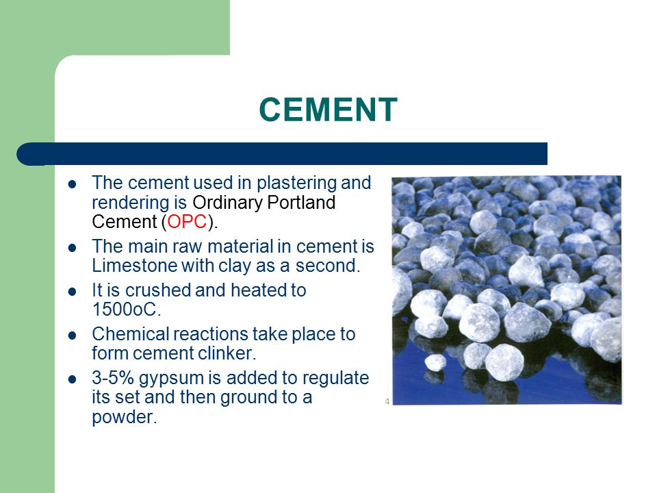 CEMENT The cement used in plastering and rendering is Ordinary Portland Cement (OPC).