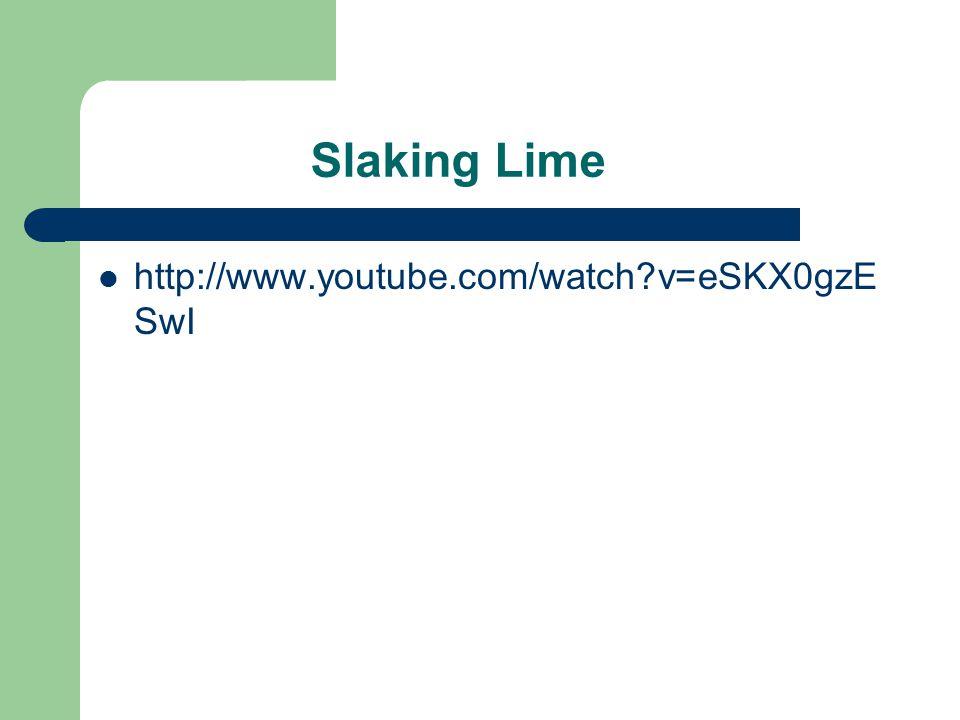 Slaking Lime http://www.youtube.com/watch v=eSKX0gzESwI