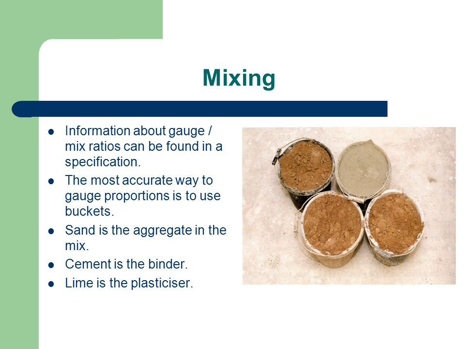 Mixing Information about gauge / mix ratios can be found in a specification. The most accurate way to gauge proportions is to use buckets.