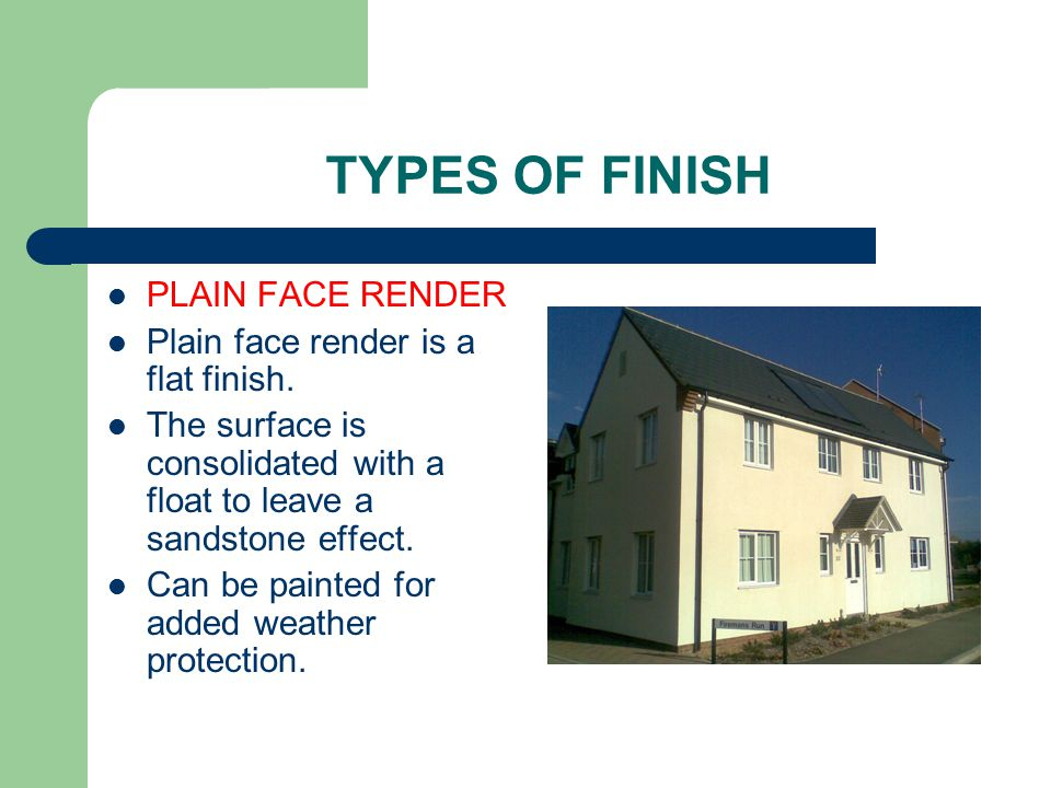 TYPES OF FINISH PLAIN FACE RENDER Plain face render is a flat finish.