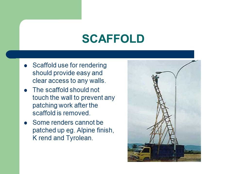 SCAFFOLD Scaffold use for rendering should provide easy and clear access to any walls.