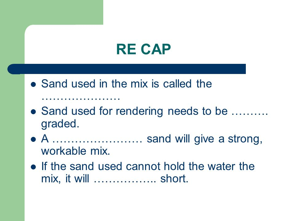 RE CAP Sand used in the mix is called the …………………